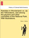 Rambles In Wonderland Or Up The Yellowstone And Among The Geysers And Other Curiosities Of The National Park With Illustrations
