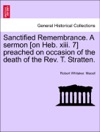 Sanctified Remembrance A Sermon On Heb Xiii 7 Preached On Occasion Of The Death Of The Rev T Stratten
