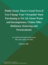 Public Sector There's Good News If You Change Your Viewpoint! State Purchasing Is Not All About Waste And Incompetence, Claims Mike Robinson (Sourcing And Procurement)