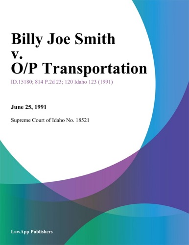 Supreme Court Of Idaho - Billy Joe Smith v. O/P Transportation