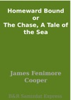 Homeward Bound Or The Chase A Tale Of The Sea
