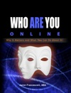 Who Are You Online Why It Matters And What You Can Do About It