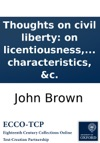 Thoughts On Civil Liberty On Licentiousness And Faction By The Author Of Essays On The Characteristics C