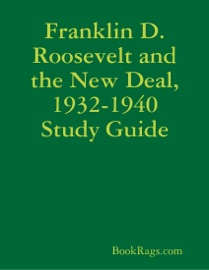 FRANKLIN D. ROOSEVELT AND THE NEW DEAL, 1932-1940 STUDY GUIDE