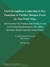 Ford Strengthens Leadership in Key Functions to Further Sharpen Focus on 'One Ford' Plan; Ford Executive Vice President John Fleming to Lead Ford's Global Manufacturing & Labor Affairs Operations, Effective Upon the Closing of Ford's