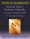 Type 2 Diabetes Reverse Type 2 Diabetes Naturally - No Diets No Special Foods No Excessive Exercise