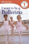DK Readers L1 I Want To Be A Ballerina Enhanced Edition