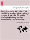 Aardrijkskundig Woordenboek Der Nederlanden Bijeengebragt Door A J Van Der Aa Onder Medewerking Van Eenige Vaderlandsche Geleerden Eerste Deel