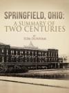 Springfield Ohio A Summary Of Two Centuries