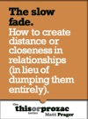 The Slow Fade How To Create Distance Or Closeness In Relationships In Lieu Of Dumping Them Entirely