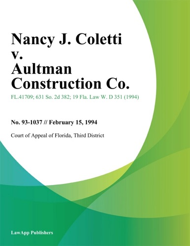 Third District Court of Appeal of Florida - Nancy J. Coletti v. Aultman Construction Co.