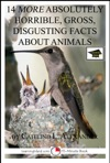 14 More Absolutely Horrible Gross Disgusting Facts About Animals Educational Version