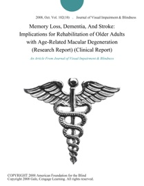 Memory Loss Dementia And Stroke Implications For Rehabilitation Of Older Adults With Age Related Macular Degeneration Research Report Clinical Report