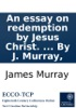 An Essay On Redemption By Jesus Christ. ... By J. Murray,