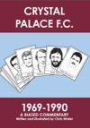 Crystal Palace FC 1969-1990 A Biased Commentary