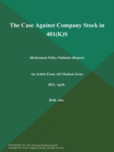 The Case Against Company Stock In 401(K)S (Retirement Policy Outlook) (Report)