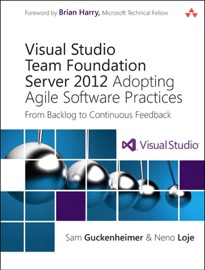 VISUAL STUDIO TEAM FOUNDATION SERVER 2012: ADOPTING AGILE SOFTWARE PRACTICES: FROM BACKLOG TO CONTINUOUS FEEDBACK, 3/E