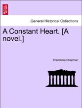 A Constant Heart. [A Novel.] Vol. II