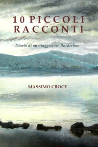 10 Piccoli Racconti, Diario di un viaggiatore Borderline da Massimo Croce