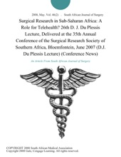 Surgical Research in Sub-Saharan Africa: A Role for Telehealth? 26th D. J. Du Plessis Lecture, Delivered at the 35th Annual Conference of the Surgical Research Society of Southern Africa, Bloemfontein, June 2007 (D.J. Du Plessis Lecture) (Conference News)