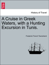 A Cruise In Greek Waters, With A Hunting Excursion In Tunis.
