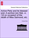 Active Piety And Its Blessed End A Sermon On Heb Vi 12 On Occasion Of The Death Of Miss Salmond Etc