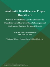 Adults With Disabilities And Proper Dental Care: Who Will Provide Dental Care For Children With Disabilities When They Grow Older? (Developmental Medicine And Dentistry Reviews & Reports)