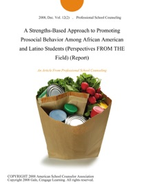 A Strengths Based Approach To Promoting Prosocial Behavior Among African American And Latino Students Perspectives From The Field Report