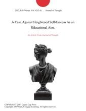A Case Against Heightened Self-Esteem As An Educational Aim.