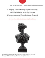 Changing Face Of Giving: Ngos Accessing Individual Giving In The Cyberspace (Nongovernmental Organizations) (Report)