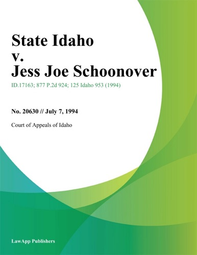 Court of Appeals of Idaho - State Idaho v. Jess Joe Schoonover