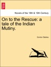 On To The Rescue A Tale Of The Indian Mutiny