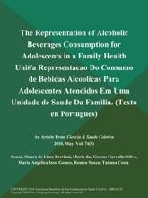 The Representation of Alcoholic Beverages Consumption for Adolescents in a Family Health Unit/a Representacao Do Consumo de Bebidas Alcoolicas Para Adolescentes Atendidos Em Uma Unidade de Saude Da Familia (Texto en Portugues)