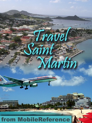St. Martin and St. Maarten: Illustrated Travel Guide, French and Dutch Phrasebooks and Maps (Mobi Travel)