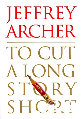 Jeffrey Archer - To Cut a Long Story Short