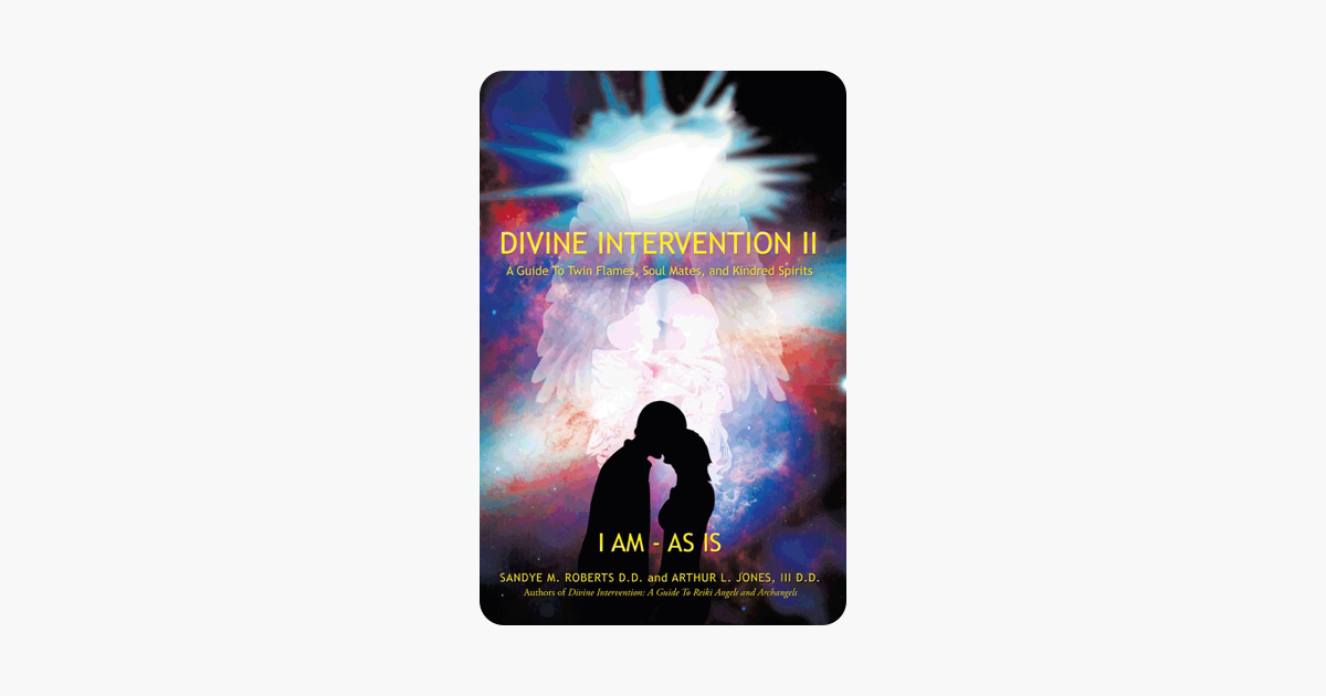 Divine Intervention II: A Guide To Twin Flames, Soul Mates, and Kindred  Spirits