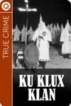 True Crime  Ku Klux Klan