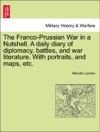 The Franco-Prussian War In A Nutshell A Daily Diary Of Diplomacy Battles And War Literature With Portraits And Maps Etc