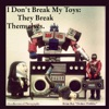 I Dont Break My Toys They Break Themselves