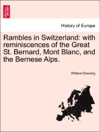 Rambles In Switzerland With Reminiscences Of The Great St Bernard Mont Blanc And The Bernese Alps