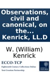 Observations Civil And Canonical On The Marriage Contract As Entered Into Conformably To The Rites And Ceremonies Of The Church Of England By W Kenrick LLD