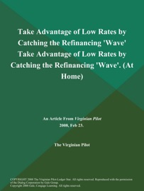 TAKE ADVANTAGE OF LOW RATES BY CATCHING THE REFINANCING WAVE TAKE ADVANTAGE OF LOW RATES BY CATCHING THE REFINANCING WAVE (AT HOME)