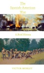 The Spanish-American War A Brief History