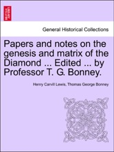 Papers And Notes On The Genesis And Matrix Of The Diamond ... Edited ... By Professor T. G. Bonney.