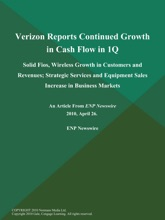 Verizon Reports Continued Growth in Cash Flow in 1Q; Solid Fios, Wireless Growth in Customers and Revenues; Strategic Services and Equipment Sales Increase in Business Markets