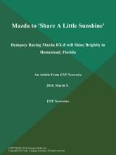 Mazda to 'Share A Little Sunshine'; Dempsey Racing Mazda RX-8 will Shine Brightly in Homestead, Florida