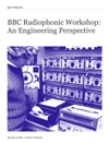 BBC Radiophonic Workshop An Engineering Perspective