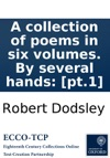 A Collection Of Poems In Six Volumes By Several Hands Pt1