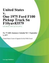 United States v. One 1975 Ford F100 Pickup Truck Sn F10yuv83579