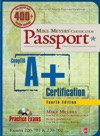 Mike Meyers CompTIA A Certification Passport Fourth Edition Exams 220-701  220-702